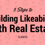 3 Steps to Building Likeability with Real Estate Clients
