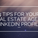 4 Tips for Your Real Estate Agent LinkedIn Profile