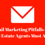 Email Marketing Pitfalls that Real Estate Agents Must Avoid