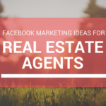 Facebook Ideas for Real Estate Agents