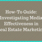 How-To Guide: Investigating Media Effectiveness in Real Estate Marketing