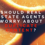 Should Real Estate Agents Worry About Duplicate Content?