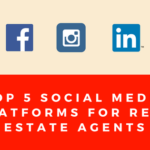 Top 5 Social Media Platforms for Real Estate Agents