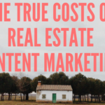 True Cost of Real Estate Content Marketing
