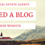Why Real Estate Agents Need a Blog on their Website