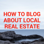 How-To Guide: Start Blogging about Local Real Estate