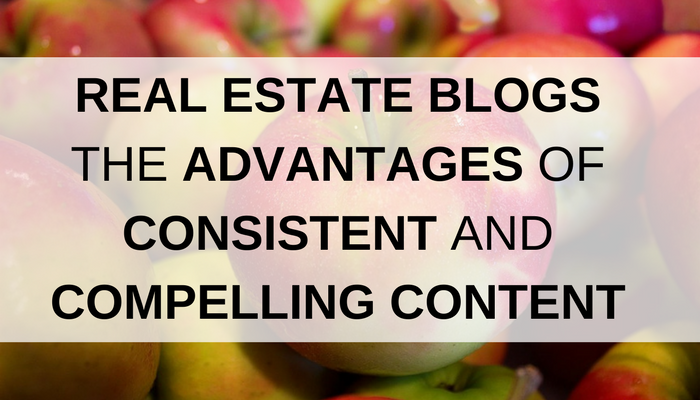 Real Estate Blogs and the Advantages of Consistent and Compelling Content.