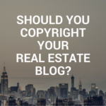 Do Real Estate Agents need to Copyright their blog?