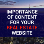 The Importance of Content for your Real Estate Website