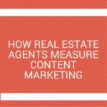 How Real Estate Agents Measure Content Marketing
