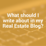 What should my real estate blog be about?