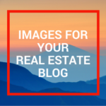 Quick Guide: Using Images in Real Estate Blogging