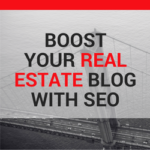 5 Ways to Boost your Real Estate Content with SEO