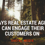 5 Ways Real Estate Agents Can Engage Their Customers on Social Media