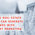 3 Ways Real Estate Agents Can Generate Leads with Content Marketing