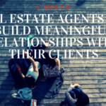 4 Ways Real Estate Agents Can Build Meaningful Relationships with Their Clients