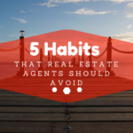 5 Habits That Real Estate Agents Should Avoid