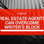5 Ways Real Estate Agents Can Overcome Writer's Block