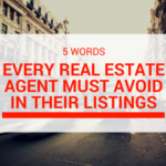 5 Words Every Real Estate Agent Must Avoid in Their Listings