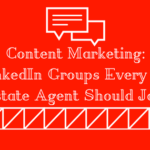 Content Marketing: 4 LinkedIn Groups Every Real Estate Agent Should Join