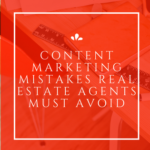 Content Marketing Mistakes Real Estate Agents Must Avoid