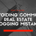 How-To Guide: Avoiding Common Real Estate Blogging Mistakes