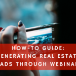 How-To Guide: Generating Real Estate Leads Through Webinars
