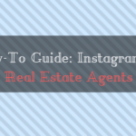 How-To Guide: Instagram for Real Estate Agents