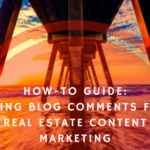 How-To Guide: Using Blog Comments for Real Estate Content Marketing