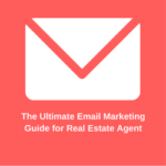 The Ultimate Email Marketing Guide for Real Estate Agents