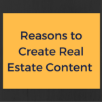 Reasons to Create Real Estate Content